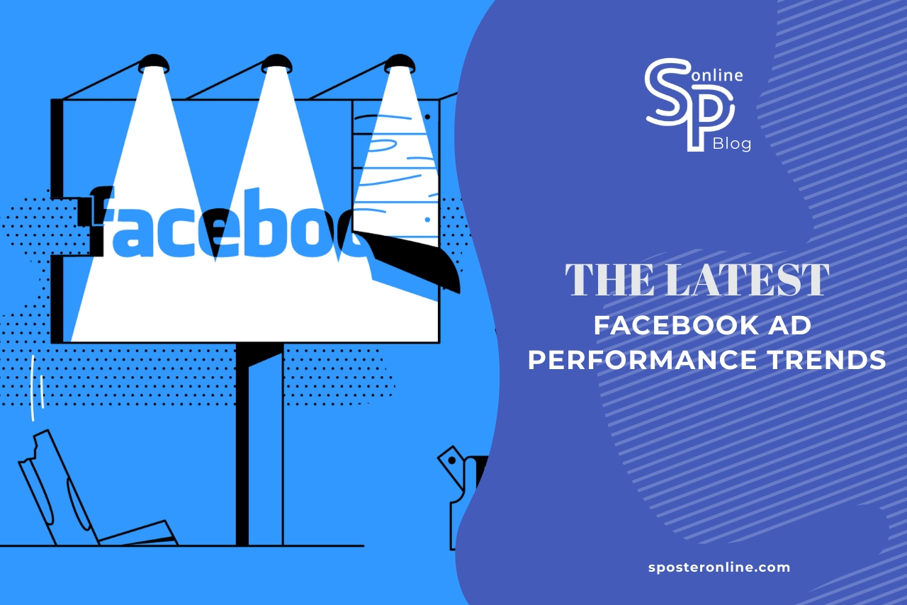 The Latest Facebook Ad Performance Trends