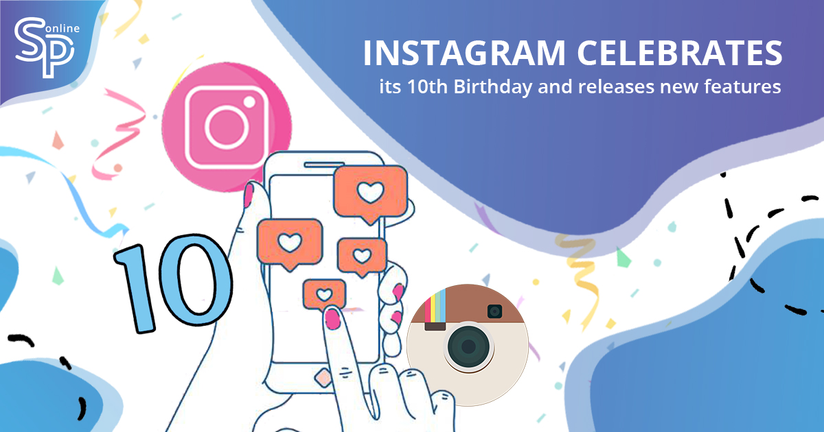 Instagram Celebrate its 10th Birthday and Releases New Features